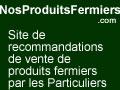 Trouvez les meilleurs vendeurs en direct de produits fermiers avec les avis clients sur ProduitsFermiers.NosAvis.com